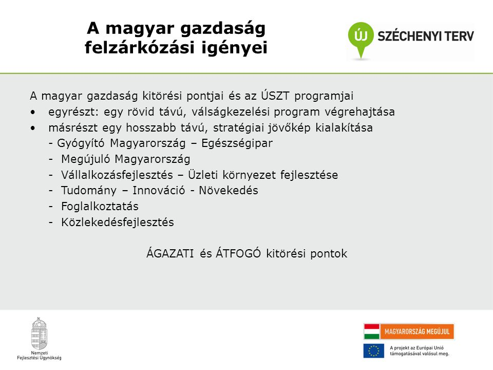 A magyar gazdaság felzárkózási igényei A magyar gazdaság kitörési pontjai és az ÚSZT programjai •egyrészt: egy rövid távú, válságkezelési program végr