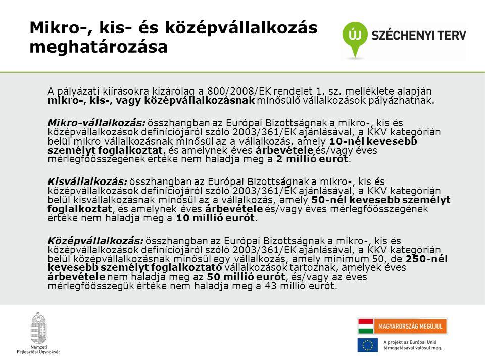 Mikro-, kis- és középvállalkozás meghatározása A pályázati kiírásokra kizárólag a 800/2008/EK rendelet 1. sz. melléklete alapján mikro-, kis-, vagy kö