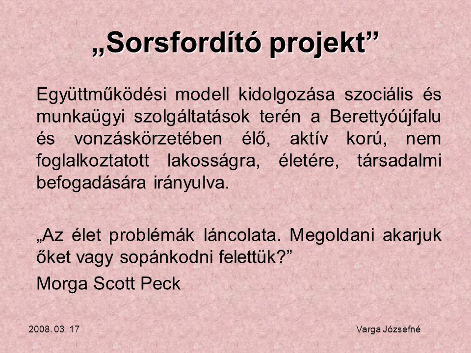 """2008. 03. 17 Varga Józsefné """"Sorsfordító projekt"""" Együttműködési modell kidolgozása szociális és munkaügyi szolgáltatások terén a Berettyóújfalu és vo"""