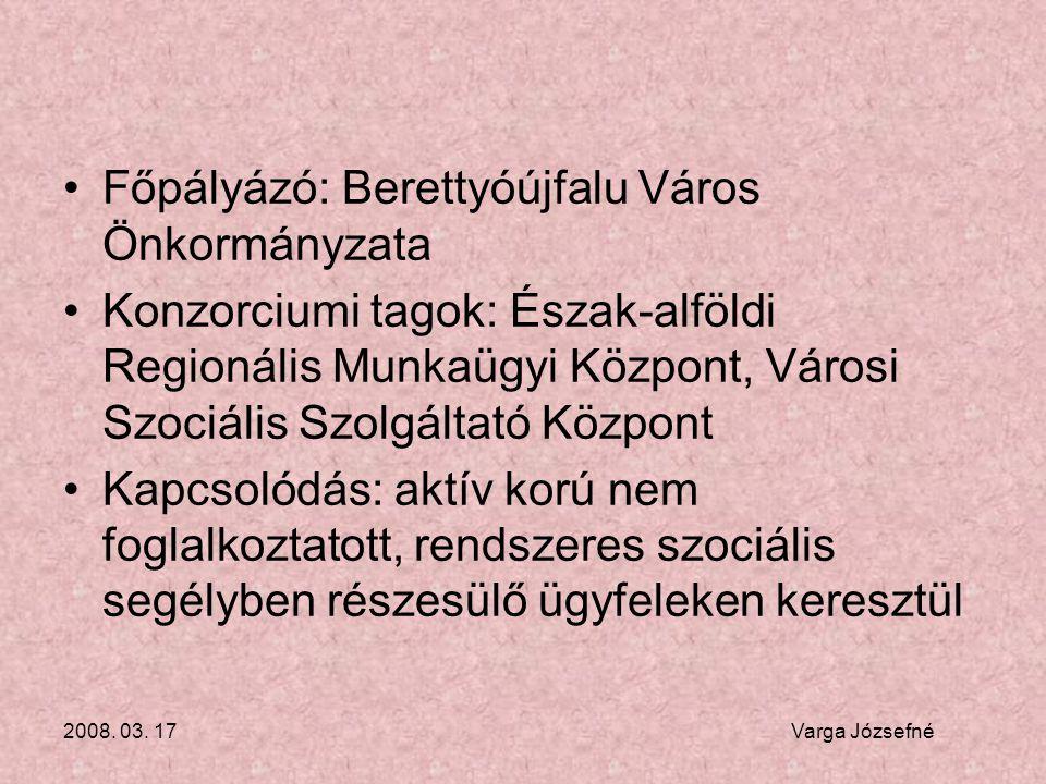 2008. 03. 17 Varga Józsefné •Főpályázó: Berettyóújfalu Város Önkormányzata •Konzorciumi tagok: Észak-alföldi Regionális Munkaügyi Központ, Városi Szoc