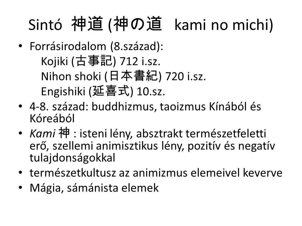 Kojiki ( 古事記 ) és Nihon Shoki ( 日本書紀 ) • i.sz.712, uralkodó parancsára készült: Japán szigetek és népeinek története a mitikus időktől kezdve a 7.