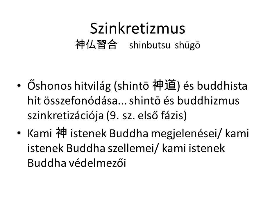 • a sintó pantheonjaba beilleszkednek Buddha reinkarnációi • sintó istenek megjelennek mint boddhisatwak, Buddha megnyilvánulásai • kamik a buddhista tanítások védelmezői • jingūji 神宮寺 : buddh.templom és sintó szentély egyesítése • Tendai és Shingon buddh.