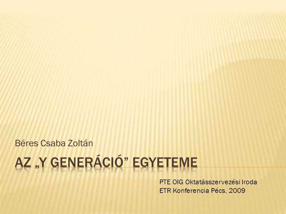 Béres Csaba Zoltán PTE OIG Oktatásszervezési Iroda ETR Konferencia Pécs, 2009