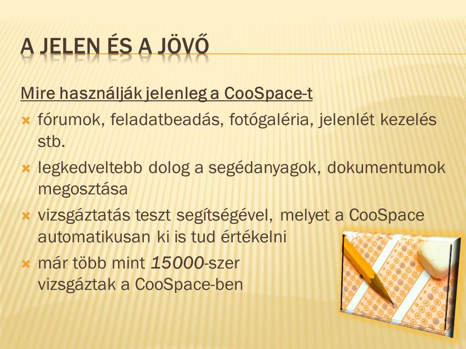 Mire használják jelenleg a CooSpace-t  fórumok, feladatbeadás, fotógaléria, jelenlét kezelés stb.  legkedveltebb dolog a segédanyagok, dokumentumok