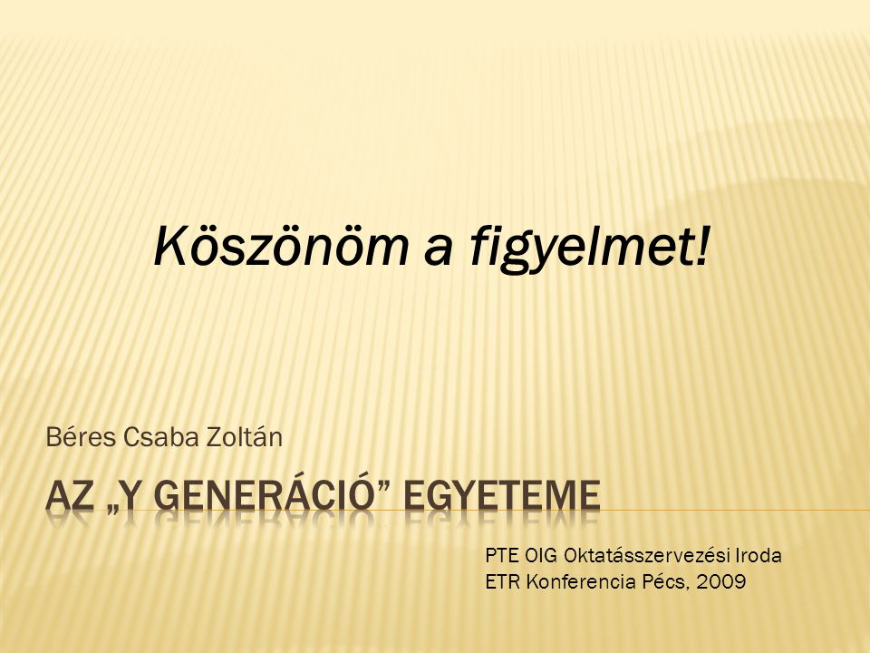 Béres Csaba Zoltán PTE OIG Oktatásszervezési Iroda ETR Konferencia Pécs, 2009 Köszönöm a figyelmet!