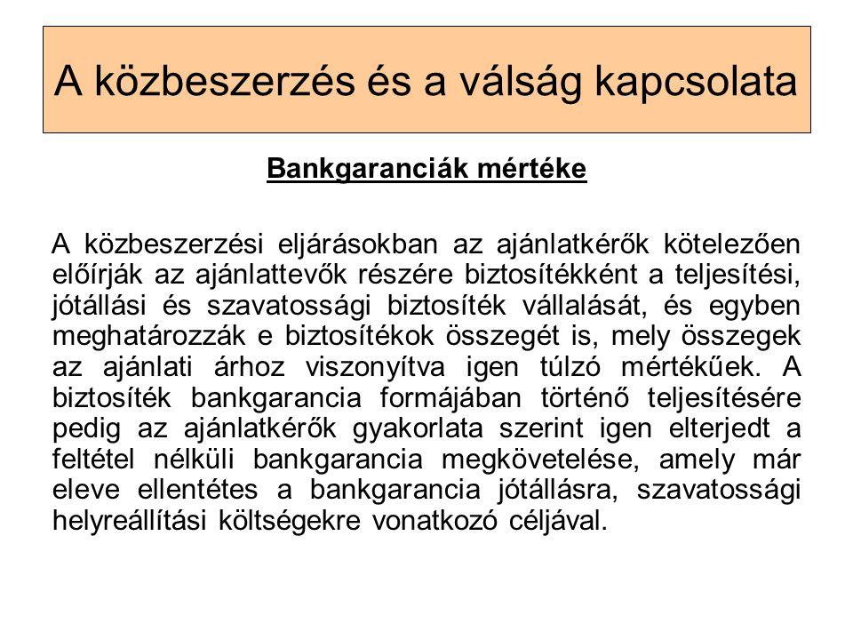 A közbeszerzés és a válság kapcsolata Bankgaranciák mértéke A közbeszerzési eljárásokban az ajánlatkérők kötelezően előírják az ajánlattevők részére b