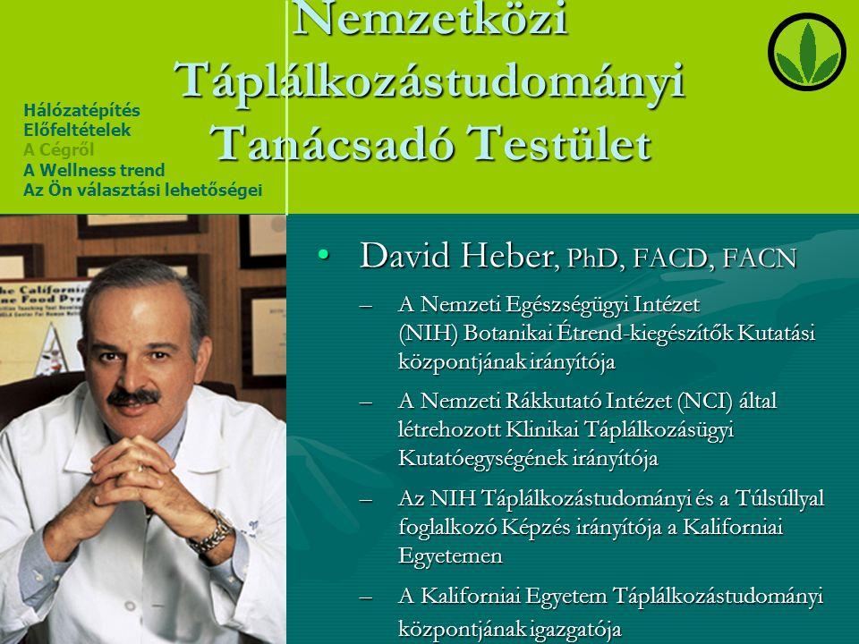 Nemzetközi Táplálkozástudományi Tanácsadó Testület •David Heber, PhD, FACD, FACN –A Nemzeti Egészségügyi Intézet (NIH) Botanikai Étrend-kiegészítők Ku