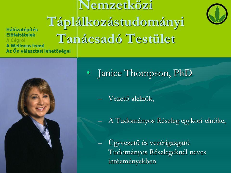 Nemzetközi Táplálkozástudományi Tanácsadó Testület •Janice Thompson, PhD –Vezető alelnök, –A Tudományos Részleg egykori elnöke, –Ügyvezető és vezériga