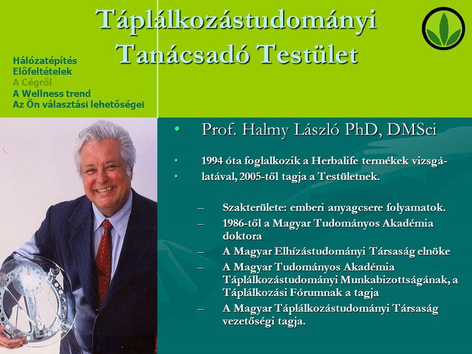 Nemzetközi Táplálkozástudományi Tanácsadó Testület •Prof. Halmy László PhD, DMSci •1994 óta foglalkozik a Herbalife termékek vizsgá- •latával, 2005-tő