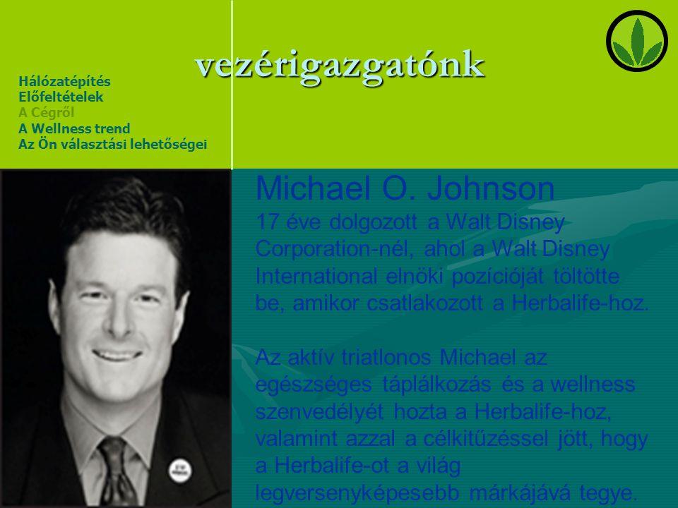 vezérigazgatónk Michael O. Johnson 17 éve dolgozott a Walt Disney Corporation-nél, ahol a Walt Disney International elnöki pozícióját töltötte be, ami