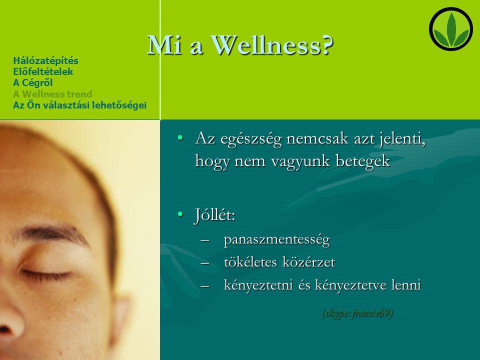 Mi a Wellness? •Az egészség nemcsak azt jelenti, hogy nem vagyunk betegek •Jóllét: – panaszmentesség – tökéletes közérzet – kényeztetni és kényeztetve