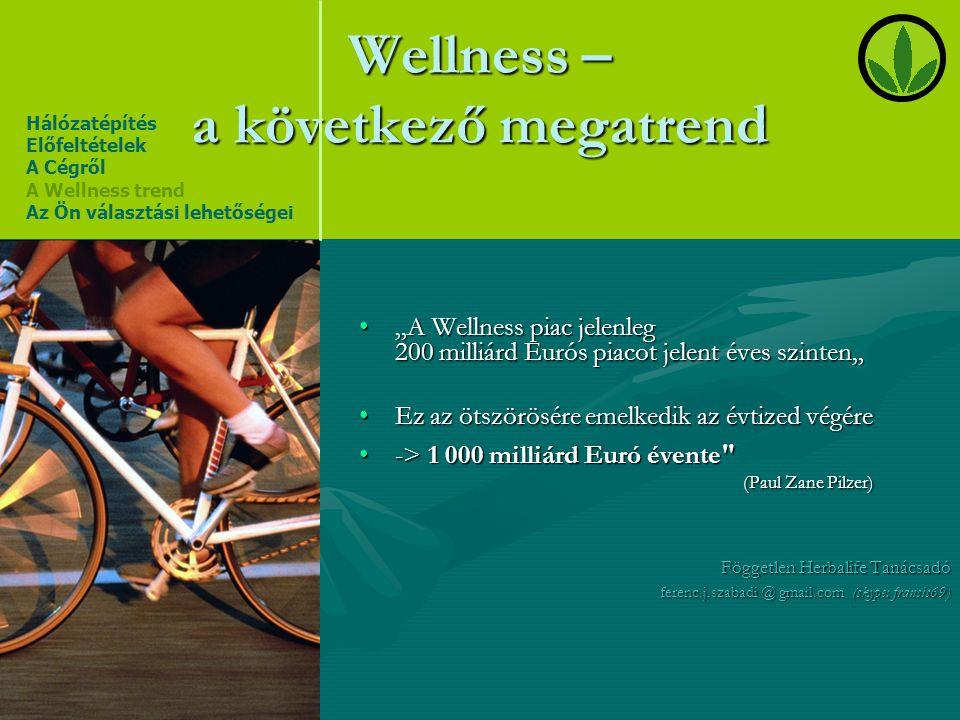 """Wellness – a következő megatrend •""""A Wellness piac jelenleg 200 milliárd Eurós piacot jelent éves szinten"""" •Ez az ötszörösére emelkedik az évtized vég"""