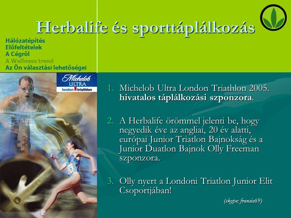 Herbalife és sporttáplálkozás 1.Michelob Ultra London Triathlon 2005. hivatalos táplálkozási szponzora. 2.A Herbalife örömmel jelenti be, hogy negyedi