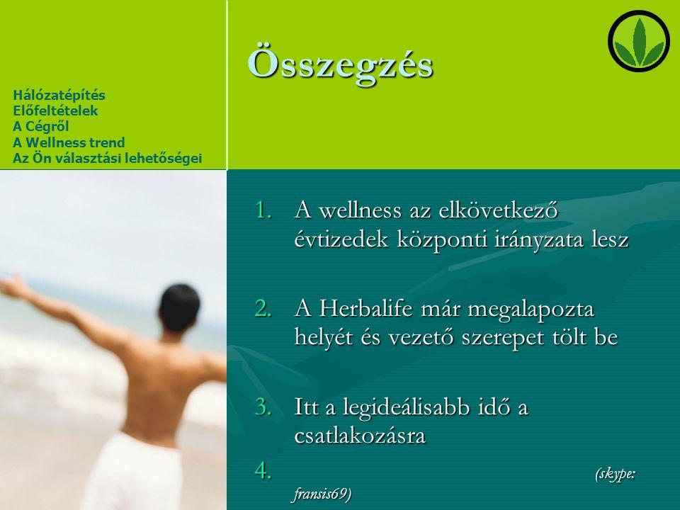 Összegzés 1.A wellness az elkövetkező évtizedek központi irányzata lesz 2.A Herbalife már megalapozta helyét és vezető szerepet tölt be 3.Itt a legide