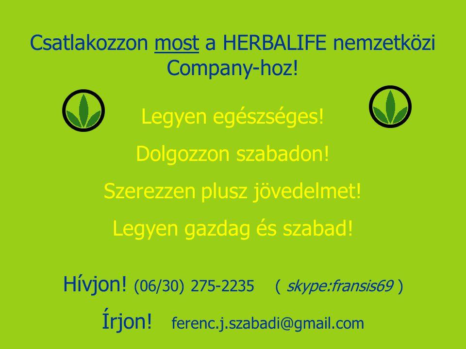 Csatlakozzon most a HERBALIFE nemzetközi Company-hoz! Legyen egészséges! Dolgozzon szabadon! Szerezzen plusz jövedelmet! Legyen gazdag és szabad! Hívj