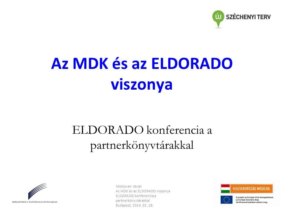 Az MDK és az ELDORADO viszonya ELDORADO konferencia a partnerkönyvtárakkal Moldován István Az MDK és az ELDORADO viszonya ELDORADO konferencia a partn