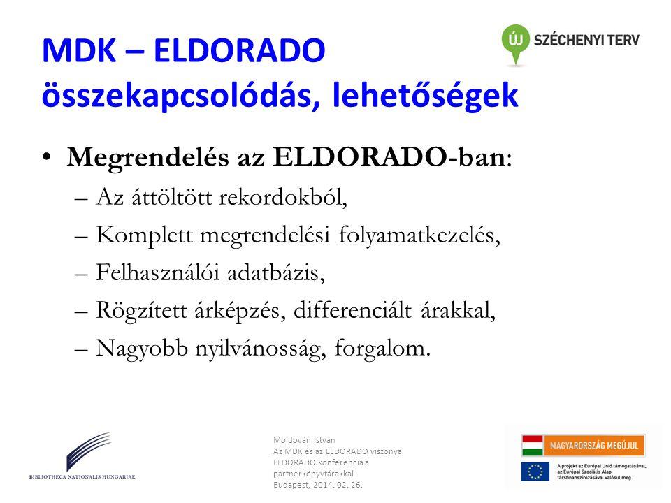 MDK – ELDORADO összekapcsolódás, lehetőségek •Megrendelés az MDK-ban: –A megrendelő összeállítja a kosarat, majd az árajánlatkérő/megrendelés gombra kattintva az ELDORADO felületére jut –Az ELDORADO rendszer nyilvántartja a szerződött MDK partnerek adatait.