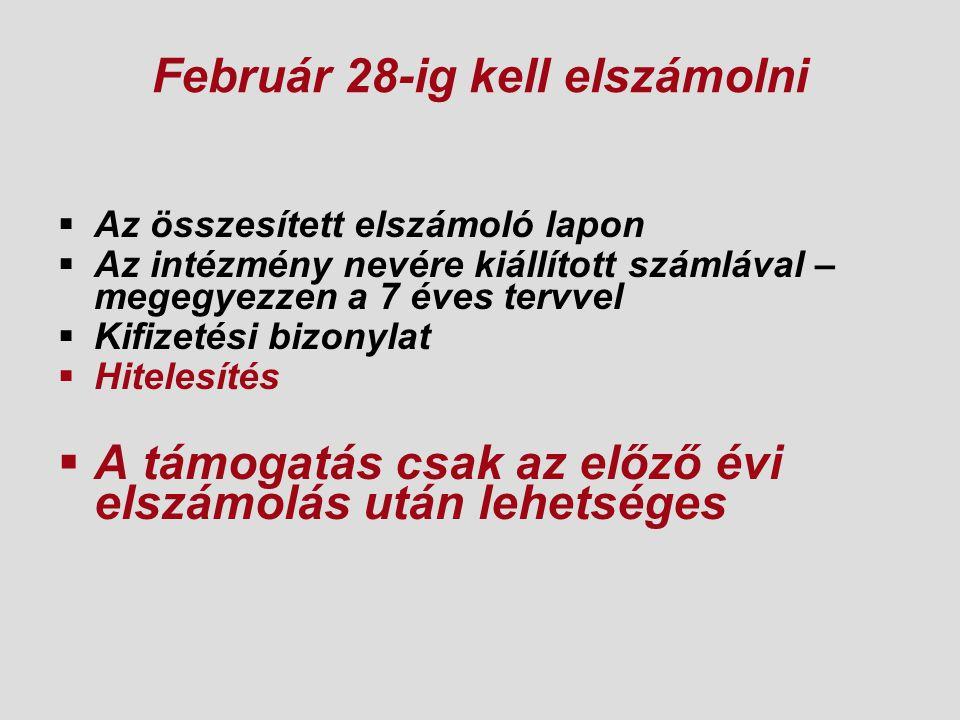 Február 28-ig kell elszámolni  Az összesített elszámoló lapon  Az intézmény nevére kiállított számlával – megegyezzen a 7 éves tervvel  Kifizetési