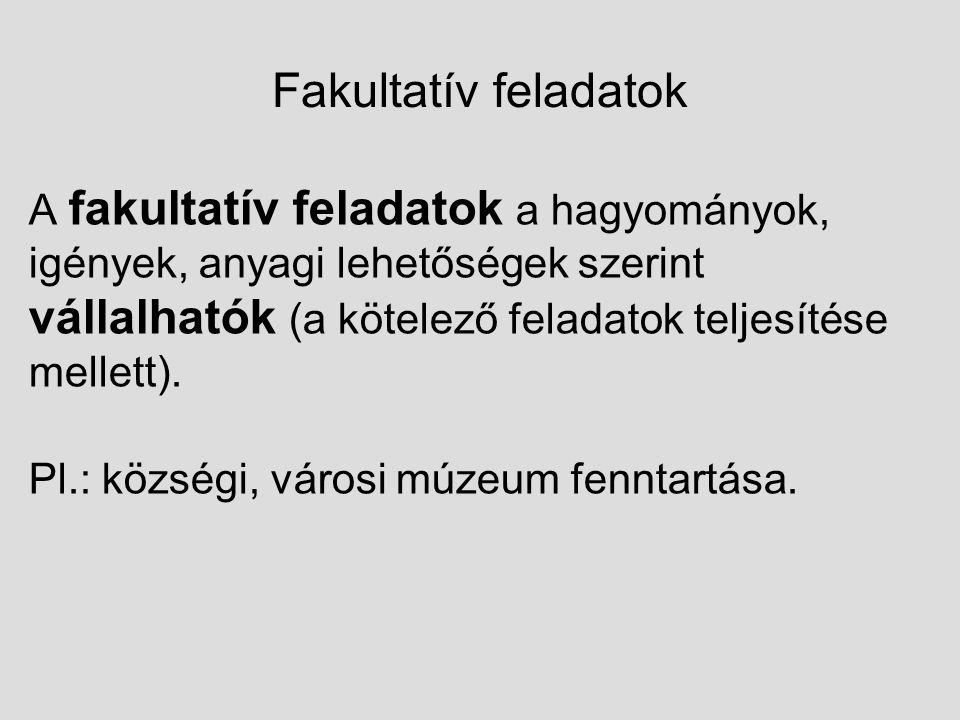 Fakultatív feladatok A fakultatív feladatok a hagyományok, igények, anyagi lehetőségek szerint vállalhatók (a kötelező feladatok teljesítése mellett).