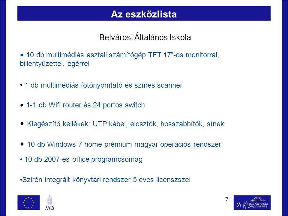 7 Az eszközlista Belvárosi Általános Iskola • 10 db multimédiás asztali számítógép TFT 17 -os monitorral, billentyűzettel, egérrel • 10 db 2007-es office programcsomag • 10 db Windows 7 home prémium magyar operációs rendszer • 1 db multimédiás fotónyomtató és színes scanner • 1-1 db Wifi router és 24 portos switch • Kiegészítő kellékek: UTP kábel, elosztók, hosszabbítók, sínek •Szirén integrált könyvtári rendszer 5 éves licenszszel