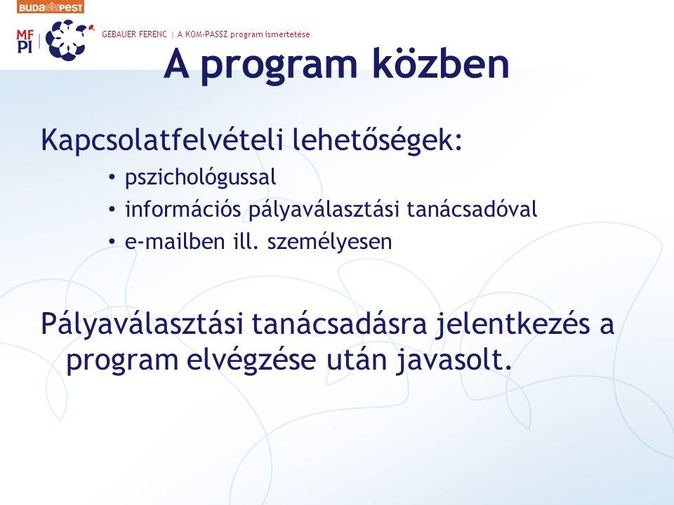 A program közben Kapcsolatfelvételi lehetőségek: • pszichológussal • információs pályaválasztási tanácsadóval • e-mailben ill. személyesen Pályaválasz