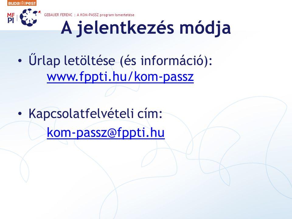 A jelentkezés módja • Űrlap letöltése (és információ): www.fppti.hu/kom-passzwww.fppti.hu/kom-passz • Kapcsolatfelvételi cím: kom-passz@fppti.hu GEBAU