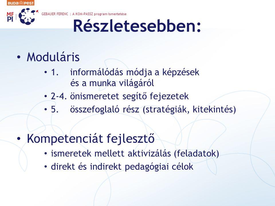 Részletesebben: • Moduláris • 1. informálódás módja a képzések és a munka világáról • 2-4. önismeretet segítő fejezetek • 5. összefoglaló rész (straté