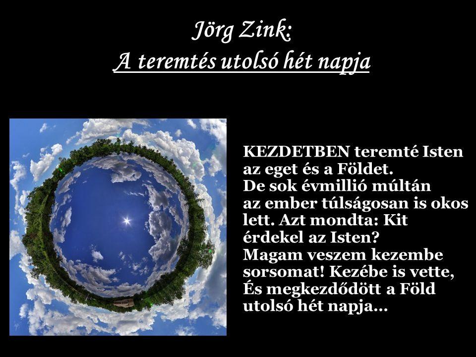 Jörg Zink: A teremtés utolsó hét napja KEZDETBEN teremté Isten az eget és a Földet.