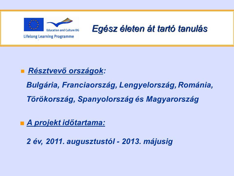 Egész életen át tartó tanulás ■ Résztvevő országok: Bulgária, Franciaország, Lengyelország, Románia, Törökország, Spanyolország és Magyarország ■ A projekt időtartama: 2 év, 2011.
