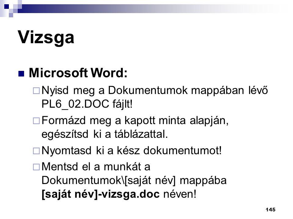 145 Vizsga  Microsoft Word:  Nyisd meg a Dokumentumok mappában lévő PL6_02.DOC fájlt.