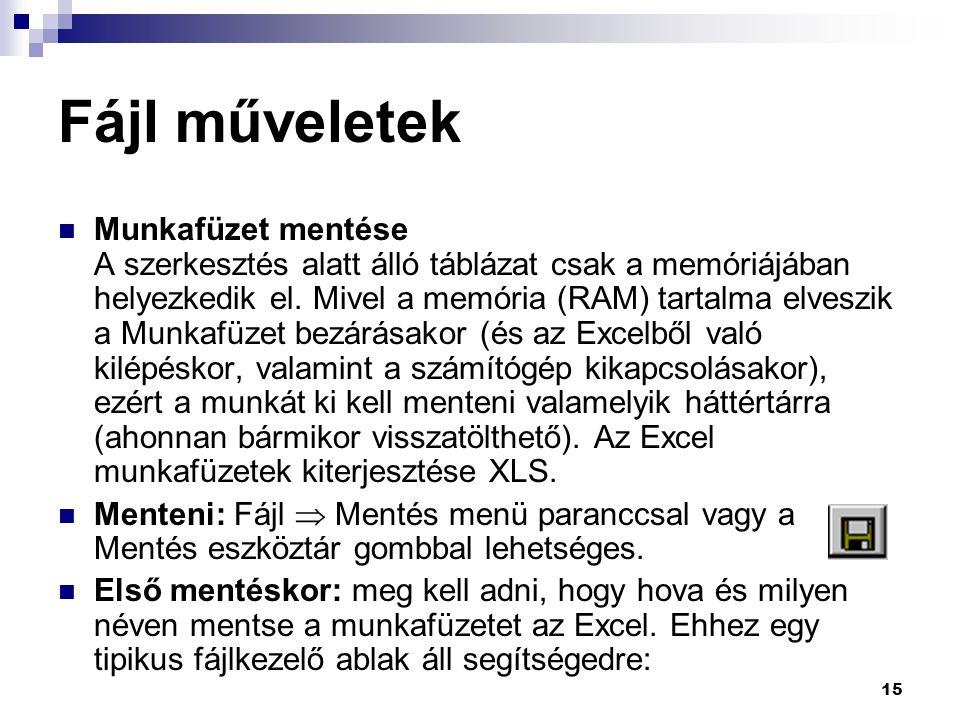 15 Fájl műveletek  Munkafüzet mentése A szerkesztés alatt álló táblázat csak a memóriájában helyezkedik el.