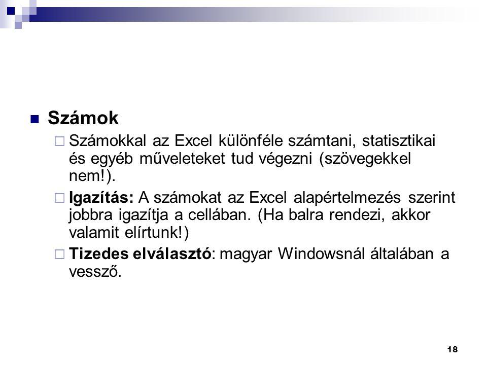 18  Számok  Számokkal az Excel különféle számtani, statisztikai és egyéb műveleteket tud végezni (szövegekkel nem!).