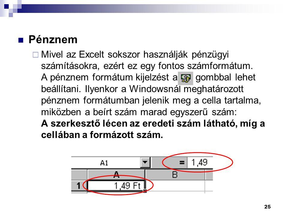 25  Pénznem  Mivel az Excelt sokszor használják pénzügyi számításokra, ezért ez egy fontos számformátum.