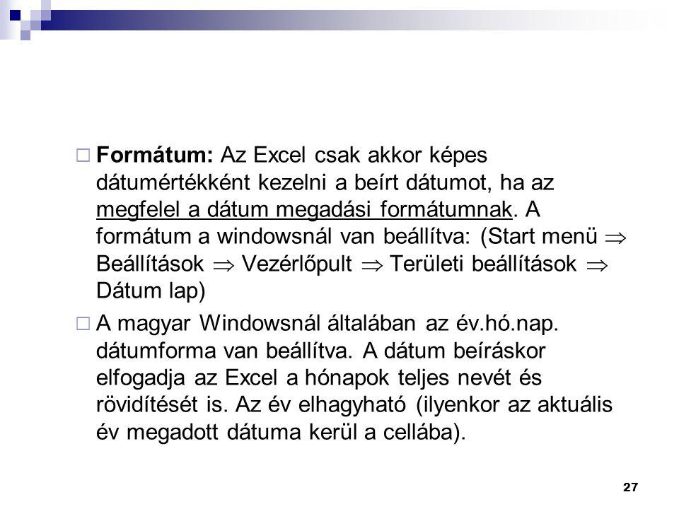 27  Formátum: Az Excel csak akkor képes dátumértékként kezelni a beírt dátumot, ha az megfelel a dátum megadási formátumnak.