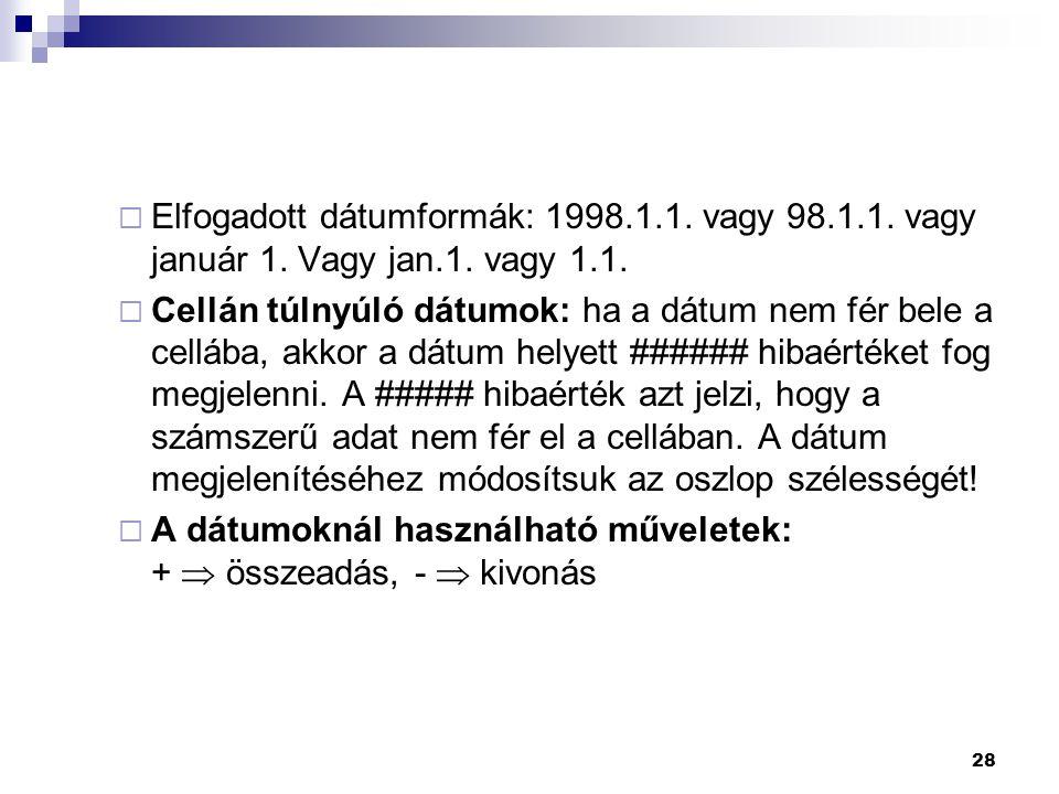 28  Elfogadott dátumformák: 1998.1.1.vagy 98.1.1.