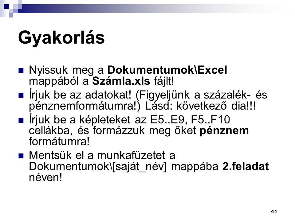 41 Gyakorlás  Nyissuk meg a Dokumentumok\Excel mappából a Számla.xls fájlt.