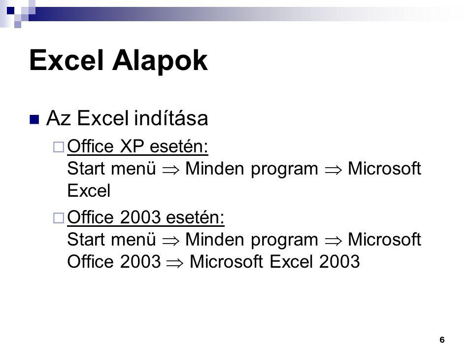 6 Excel Alapok  Az Excel indítása  Office XP esetén: Start menü  Minden program  Microsoft Excel  Office 2003 esetén: Start menü  Minden program  Microsoft Office 2003  Microsoft Excel 2003