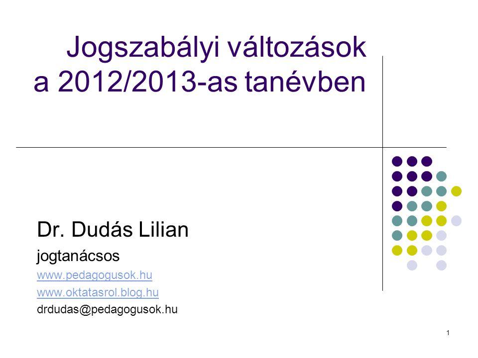 1 Jogszabályi változások a 2012/2013-as tanévben Dr.