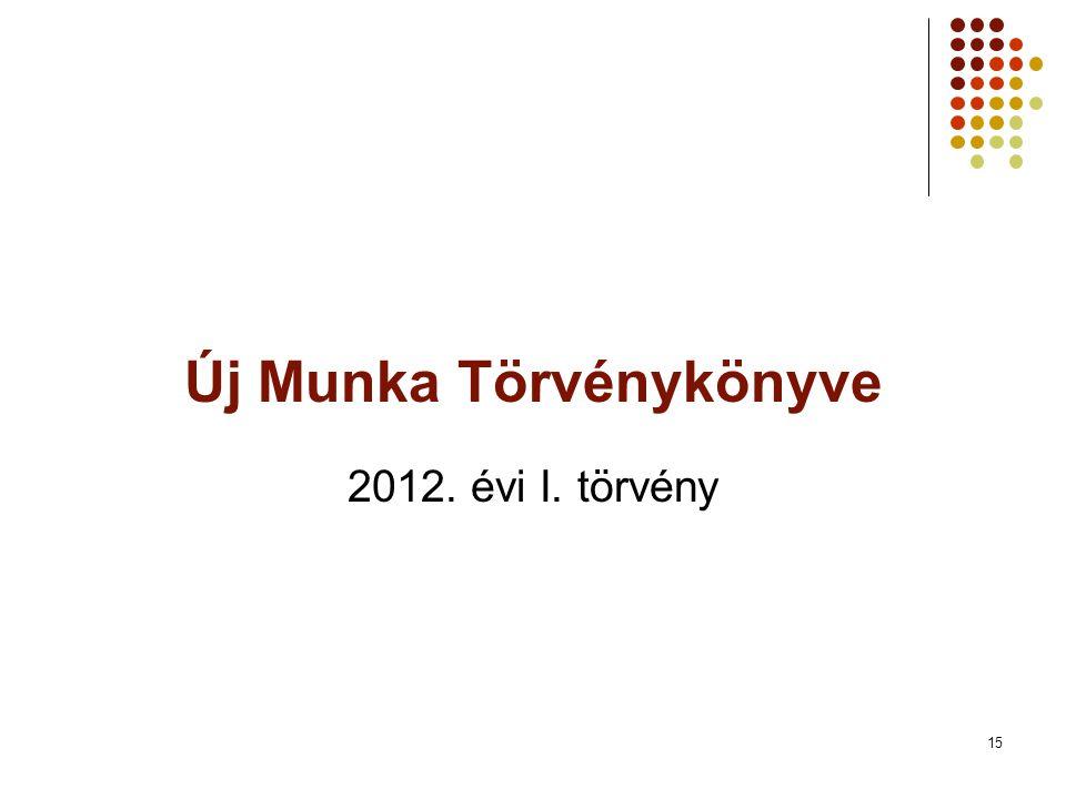 15 Új Munka Törvénykönyve 2012. évi I. törvény