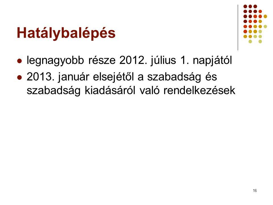 16 Hatálybalépés  legnagyobb része 2012.július 1.