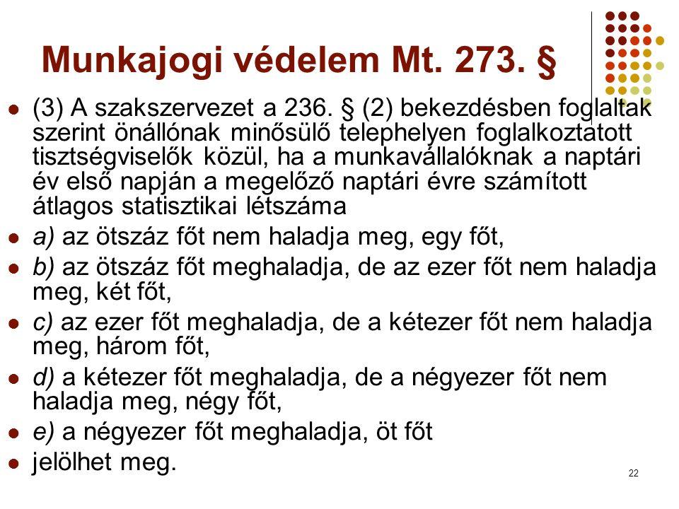 22 Munkajogi védelem Mt.273. §  (3) A szakszervezet a 236.