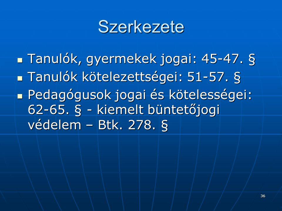 36 Szerkezete  Tanulók, gyermekek jogai: 45-47.§  Tanulók kötelezettségei: 51-57.