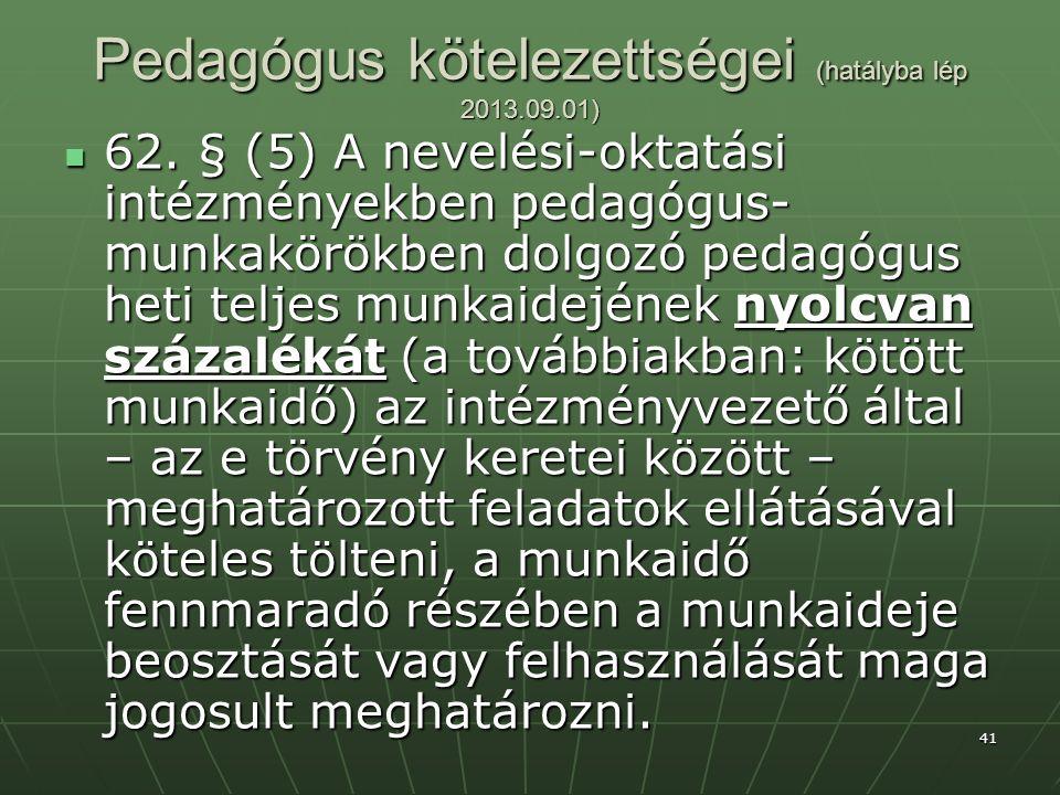 41 Pedagógus kötelezettségei (hatályba lép 2013.09.01)  62.