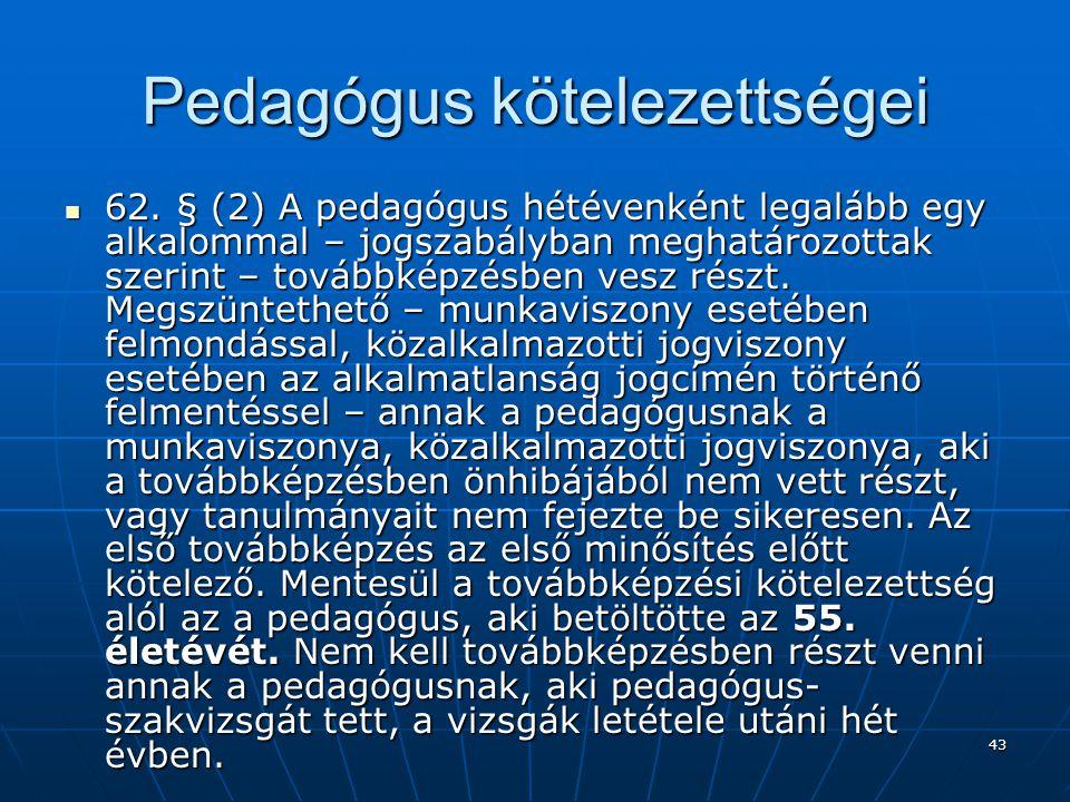 43 Pedagógus kötelezettségei  62.