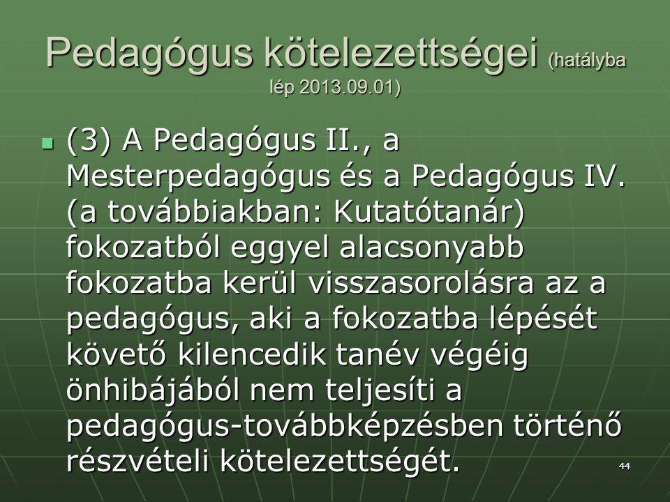 44 Pedagógus kötelezettségei (hatályba lép 2013.09.01)  (3) A Pedagógus II., a Mesterpedagógus és a Pedagógus IV.