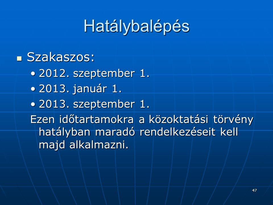 47 Hatálybalépés  Szakaszos: •2012.szeptember 1.