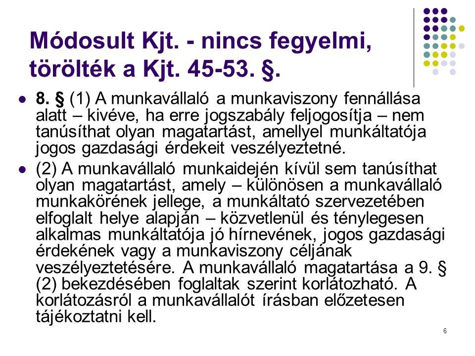 6 Módosult Kjt.- nincs fegyelmi, törölték a Kjt. 45-53.