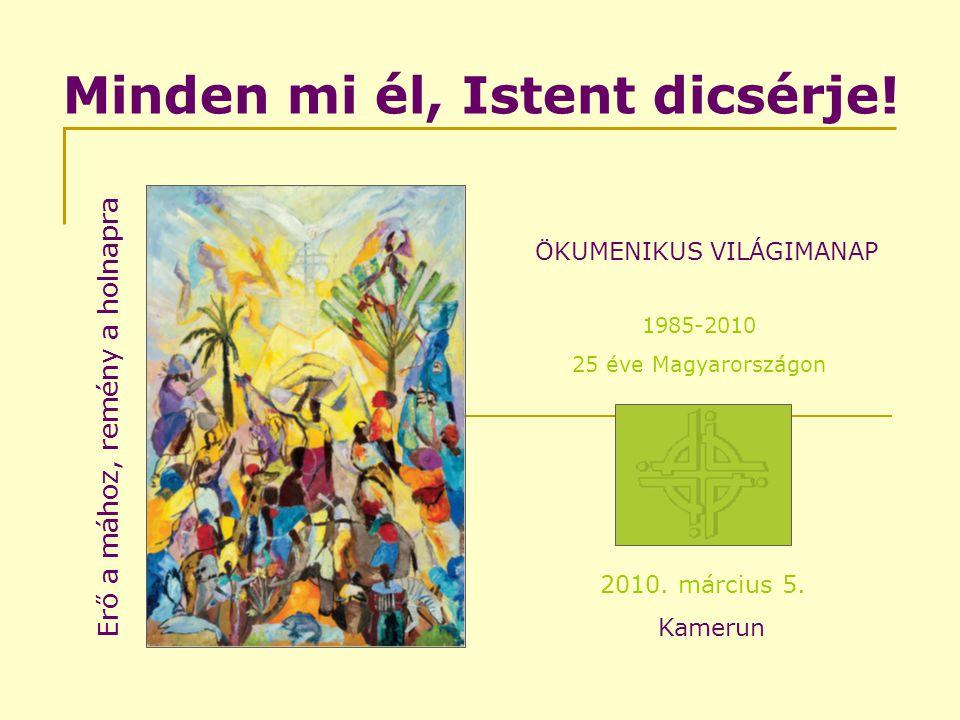 Minden mi él, Istent dicsérje.ÖKUMENIKUS VILÁGIMANAP 1985-2010 25 éve Magyarországon 2010.