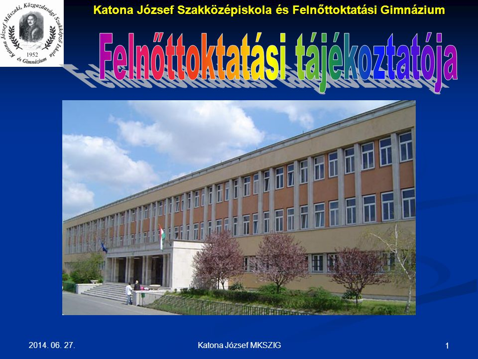 2014. 06. 27. Katona József MKSZIG 1 Katona József Szakközépiskola és Felnőttoktatási Gimnázium