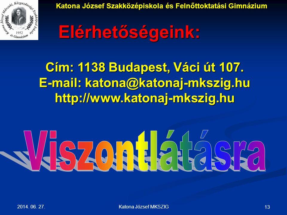 2014. 06. 27. Katona József MKSZIG 13 Elérhetőségeink: Cím: 1138 Budapest, Váci út 107. E-mail: katona@katonaj-mkszig.hu http://www.katonaj-mkszig.hu